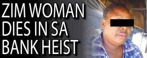Zim woman dies in SA bank heist